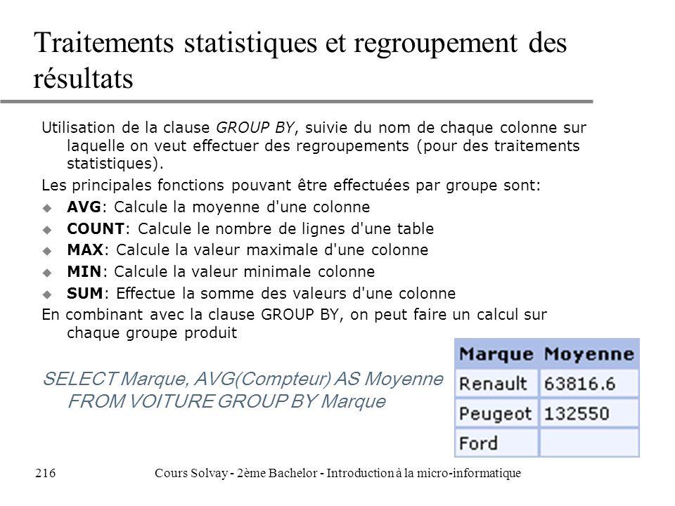 Traitements statistiques et regroupement des résultats Utilisation de la clause GROUP BY, suivie du nom de chaque colonne sur laquelle on veut effectuer des regroupements (pour des traitements statistiques).