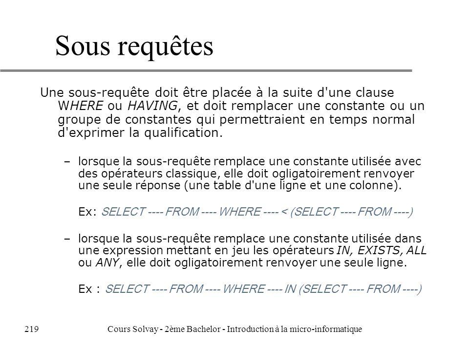 Sous requêtes Une sous-requête doit être placée à la suite d une clause WHERE ou HAVING, et doit remplacer une constante ou un groupe de constantes qui permettraient en temps normal d exprimer la qualification.