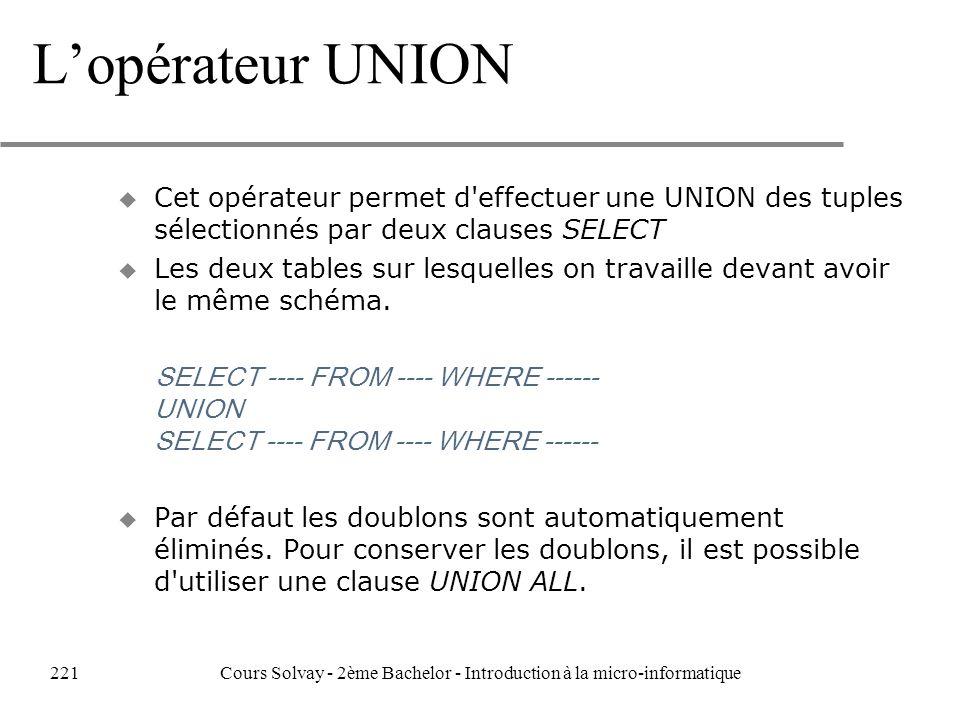 Lopérateur UNION u Cet opérateur permet d effectuer une UNION des tuples sélectionnés par deux clauses SELECT u Les deux tables sur lesquelles on travaille devant avoir le même schéma.