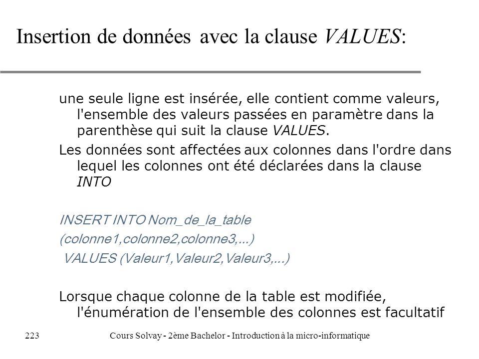 Insertion de données avec la clause VALUES: une seule ligne est insérée, elle contient comme valeurs, l ensemble des valeurs passées en paramètre dans la parenthèse qui suit la clause VALUES.