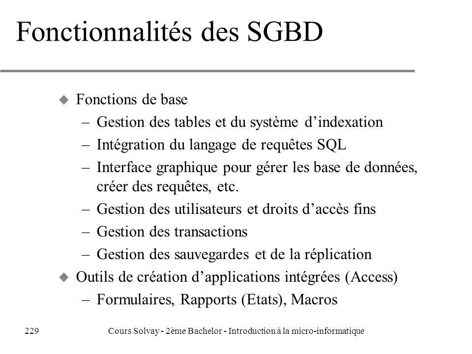 Fonctionnalités des SGBD u Fonctions de base –Gestion des tables et du système dindexation –Intégration du langage de requêtes SQL –Interface graphique pour gérer les base de données, créer des requêtes, etc.