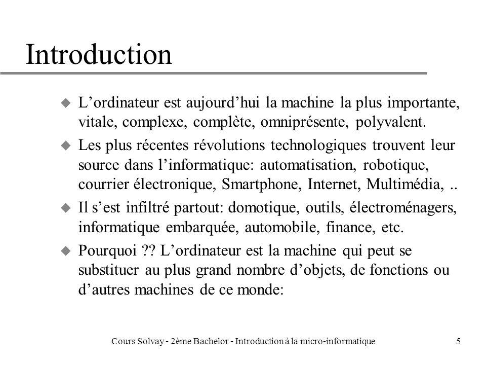 5 Introduction u Lordinateur est aujourdhui la machine la plus importante, vitale, complexe, complète, omniprésente, polyvalent.