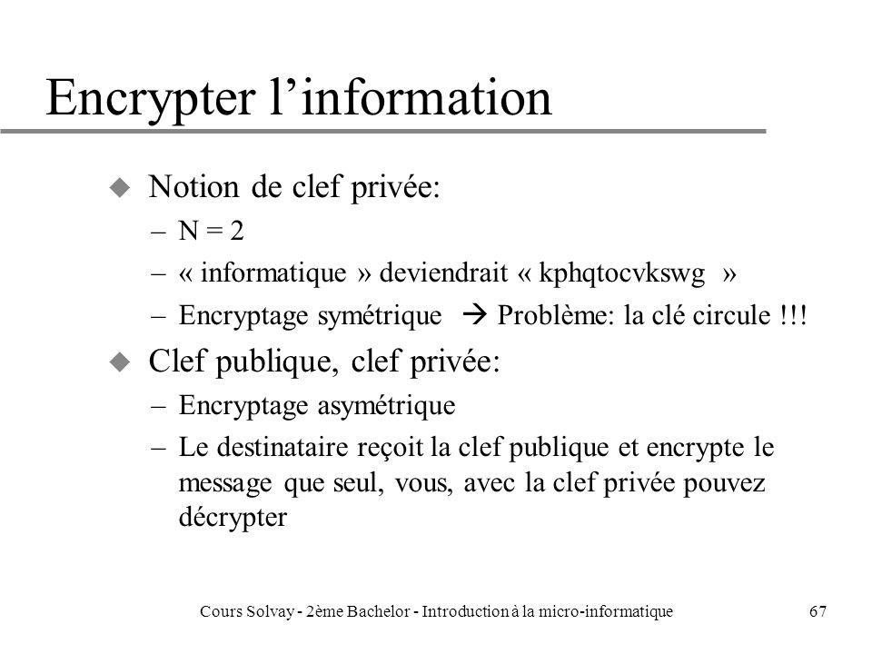 67 Encrypter linformation u Notion de clef privée: –N = 2 –« informatique » deviendrait « kphqtocvkswg » –Encryptage symétrique Problème: la clé circule !!.