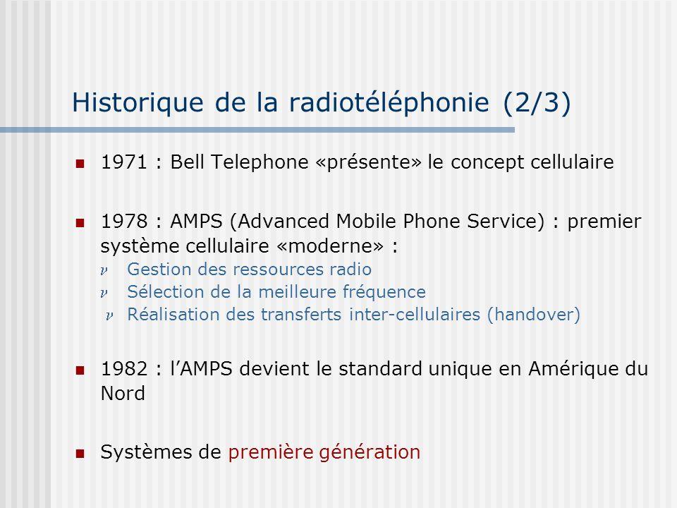 Historique de la radiotéléphonie (2/3) 1971 : Bell Telephone «présente» le concept cellulaire 1978 : AMPS (Advanced Mobile Phone Service) : premier sy