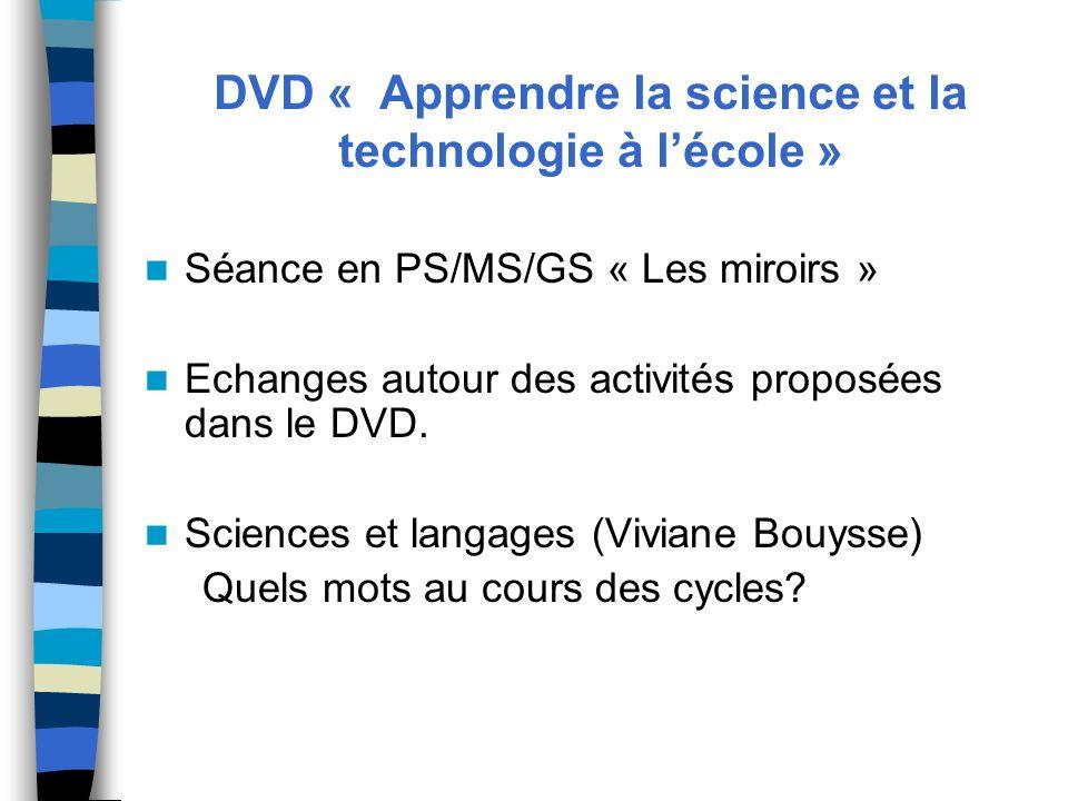 DVD « Apprendre la science et la technologie à lécole » Séance en PS/MS/GS « Les miroirs » Echanges autour des activités proposées dans le DVD. Scienc