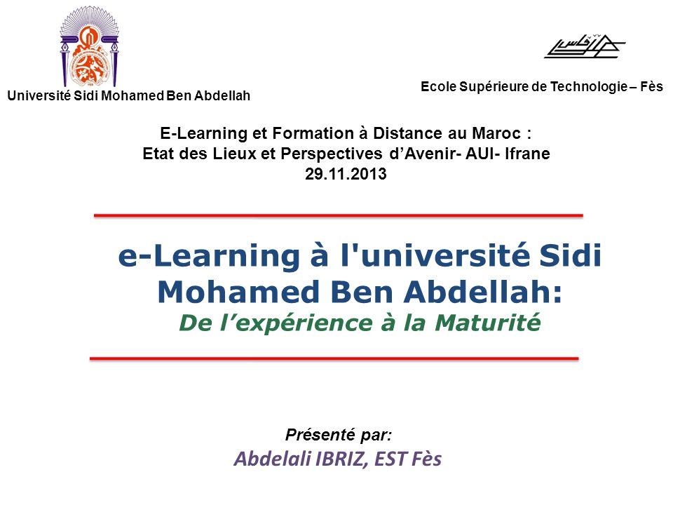 Présenté par: Abdelali IBRIZ, EST Fès e-Learning à l'université Sidi Mohamed Ben Abdellah: De lexpérience à la Maturité Université Sidi Mohamed Ben Ab