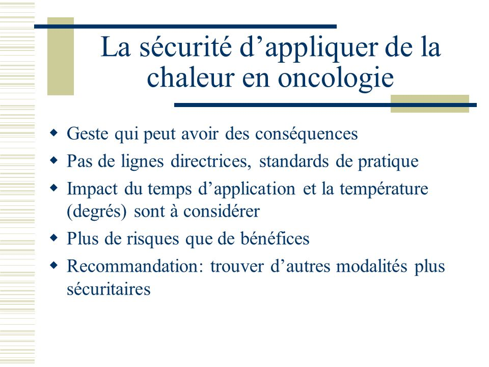 La sécurité dappliquer de la chaleur en oncologie Geste qui peut avoir des conséquences Pas de lignes directrices, standards de pratique Impact du tem