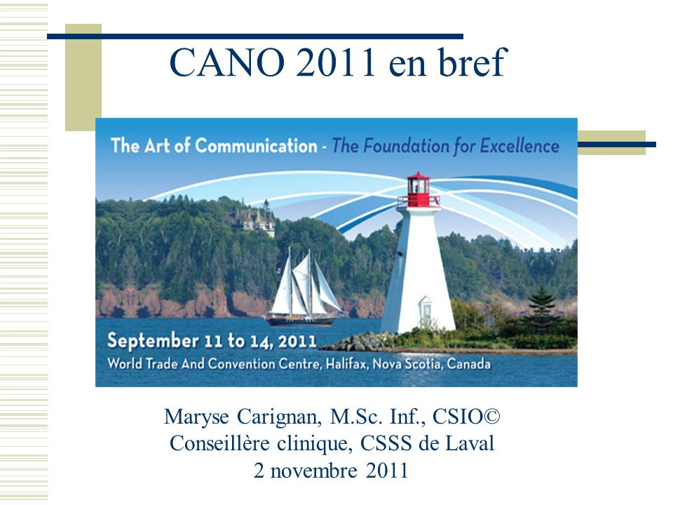 CANO 2011 en bref Maryse Carignan, M.Sc. Inf., CSIO© Conseillère clinique, CSSS de Laval 2 novembre 2011