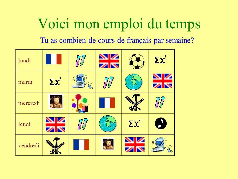 lundi mardi mercredi jeudi vendredi Voici mon emploi du temps Tu as combien de cours de français par semaine?