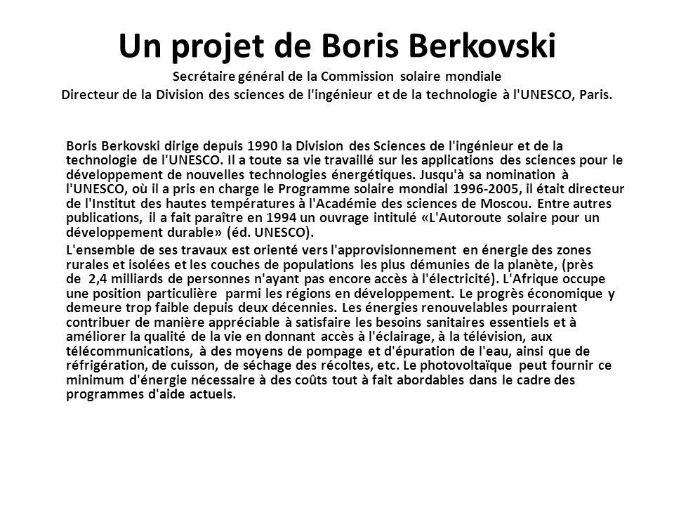 Un projet de Boris Berkovski Secrétaire général de la Commission solaire mondiale Directeur de la Division des sciences de l ingénieur et de la technologie à l UNESCO, Paris.