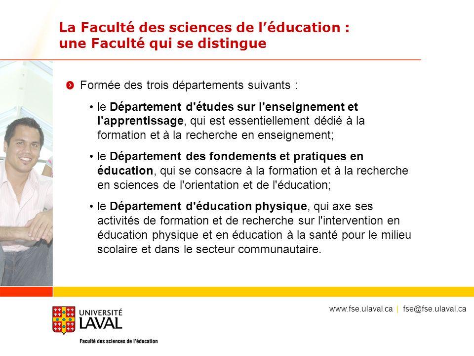 La Faculté des sciences de léducation : une Faculté qui se distingue Formée des trois départements suivants : le Département d'études sur l'enseigneme
