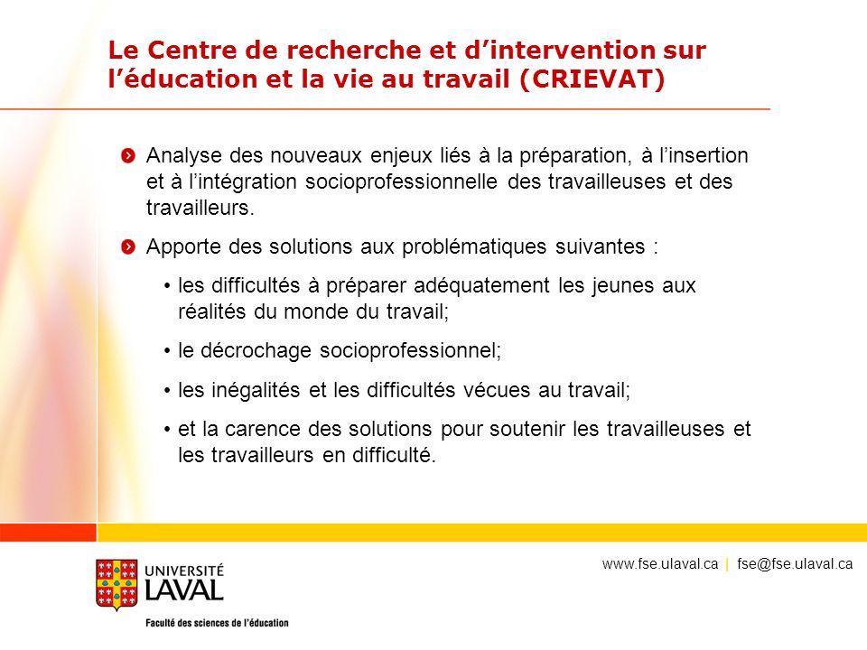 Le Centre de recherche et dintervention sur léducation et la vie au travail (CRIEVAT) Analyse des nouveaux enjeux liés à la préparation, à linsertion