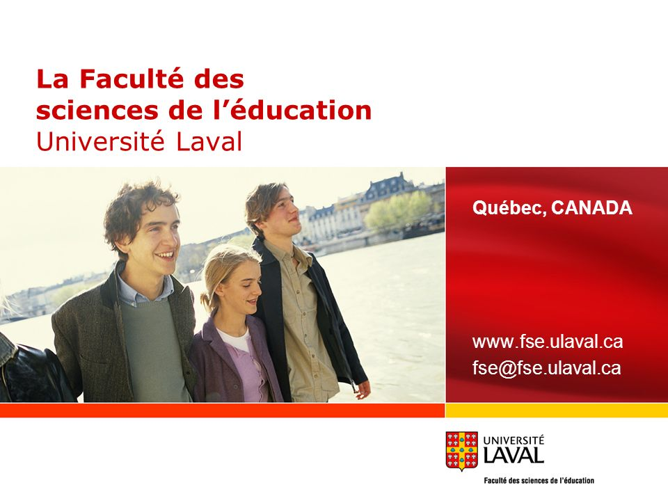 La Faculté des sciences de léducation Université Laval Québec, CANADA www.fse.ulaval.ca fse@fse.ulaval.ca