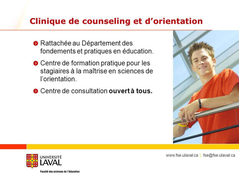 Clinique de counseling et dorientation Rattachée au Département des fondements et pratiques en éducation. Centre de formation pratique pour les stagia