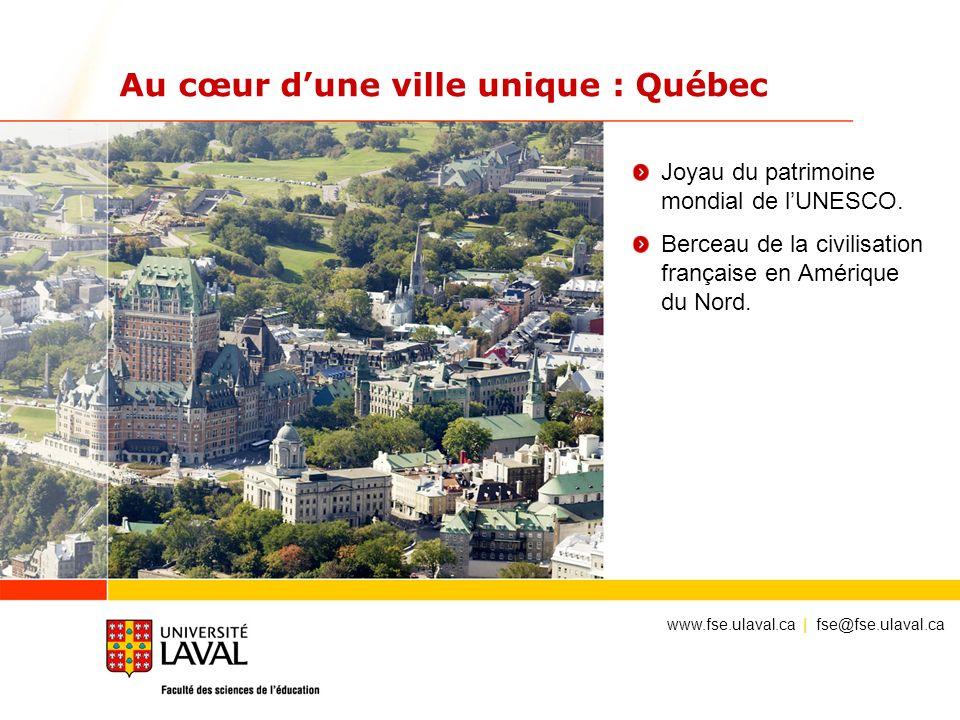 Au cœur dune ville unique : Québec Joyau du patrimoine mondial de lUNESCO. Berceau de la civilisation française en Amérique du Nord. www.fse.ulaval.ca