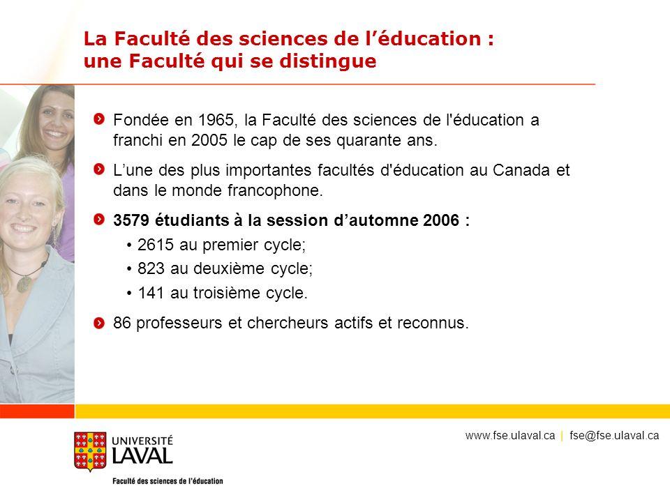 La Faculté des sciences de léducation : une Faculté qui se distingue Fondée en 1965, la Faculté des sciences de l'éducation a franchi en 2005 le cap d
