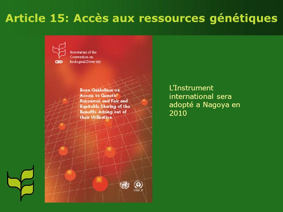 Article 15: Accès aux ressources génétiques LInstrument international sera adopté a Nagoya en 2010