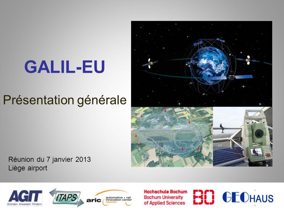 GALIL-EU Présentation générale Réunion du 7 janvier 2013 Liège airport