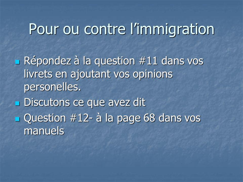 Pour ou contre limmigration Répondez à la question #11 dans vos livrets en ajoutant vos opinions personelles.