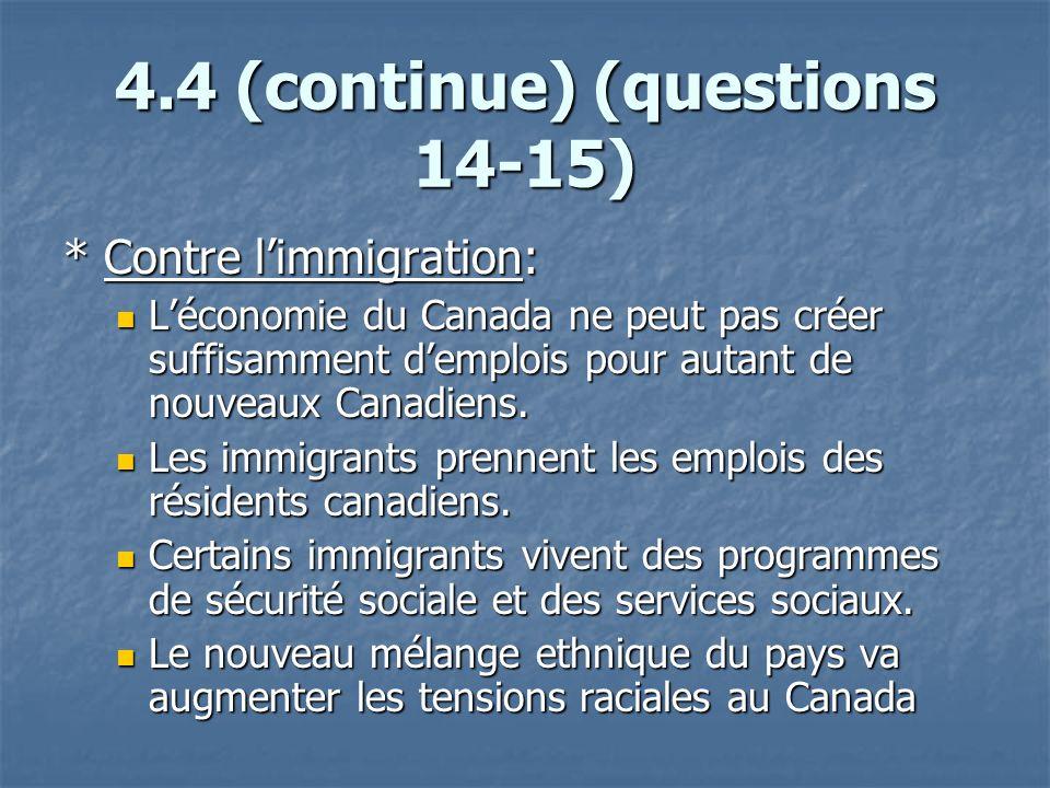 4.4 (continue) (questions 14-15) * Contre limmigration: Léconomie du Canada ne peut pas créer suffisamment demplois pour autant de nouveaux Canadiens.