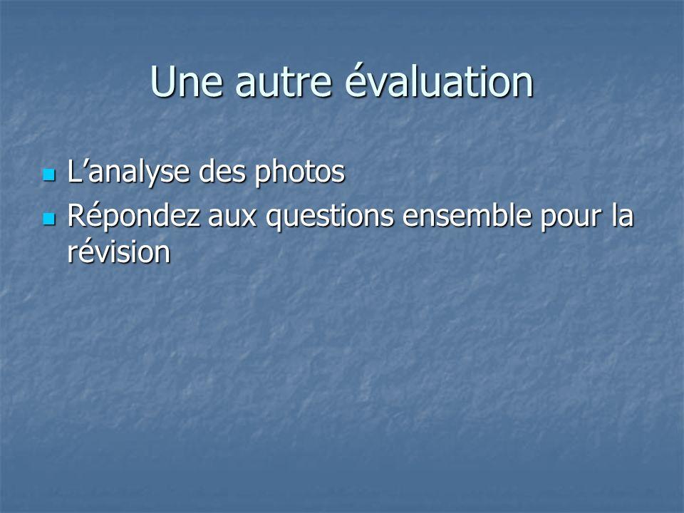 Une autre évaluation Lanalyse des photos Lanalyse des photos Répondez aux questions ensemble pour la révision Répondez aux questions ensemble pour la révision