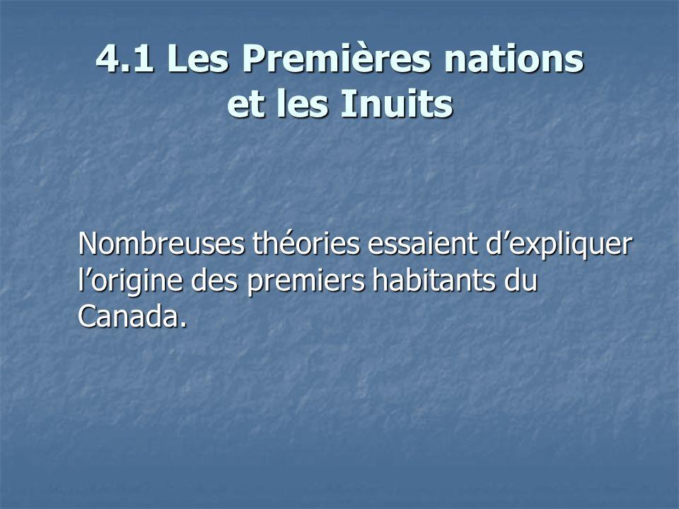 4.1 Les Premières nations et les Inuits Nombreuses théories essaient dexpliquer lorigine des premiers habitants du Canada.