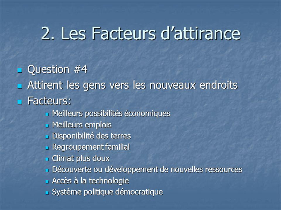 2. Les Facteurs dattirance Question #4 Question #4 Attirent les gens vers les nouveaux endroits Attirent les gens vers les nouveaux endroits Facteurs: