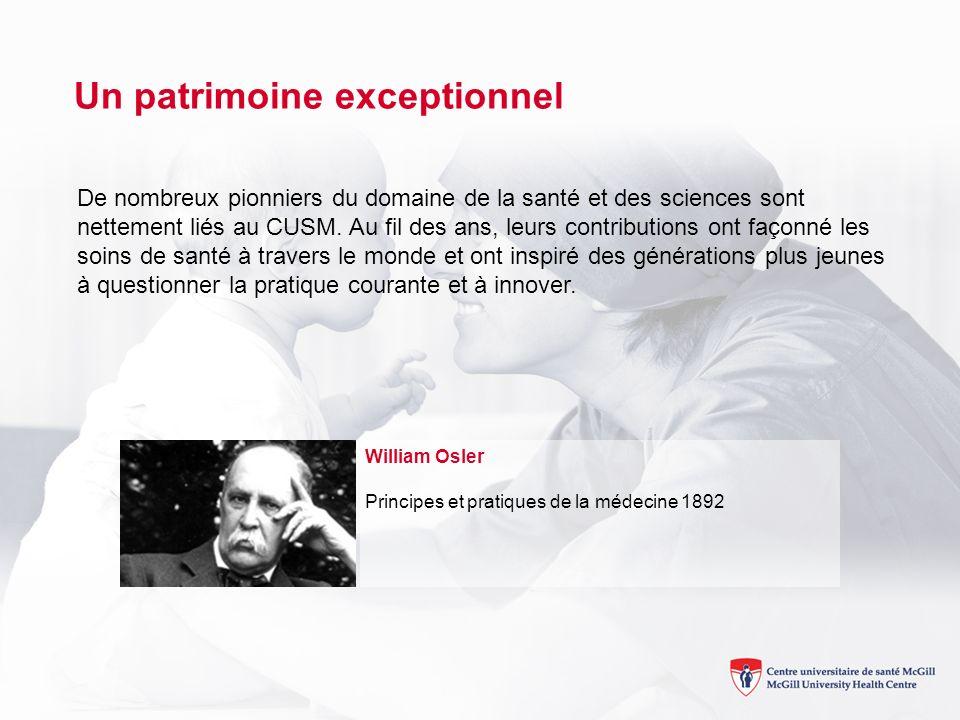 William Osler Principes et pratiques de la médecine 1892 Un patrimoine exceptionnel De nombreux pionniers du domaine de la santé et des sciences sont nettement liés au CUSM.