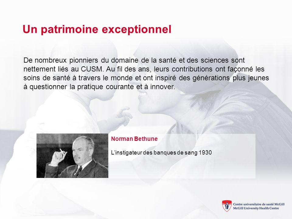 Norman Bethune Linstigateur des banques de sang 1930 Un patrimoine exceptionnel De nombreux pionniers du domaine de la santé et des sciences sont nettement liés au CUSM.