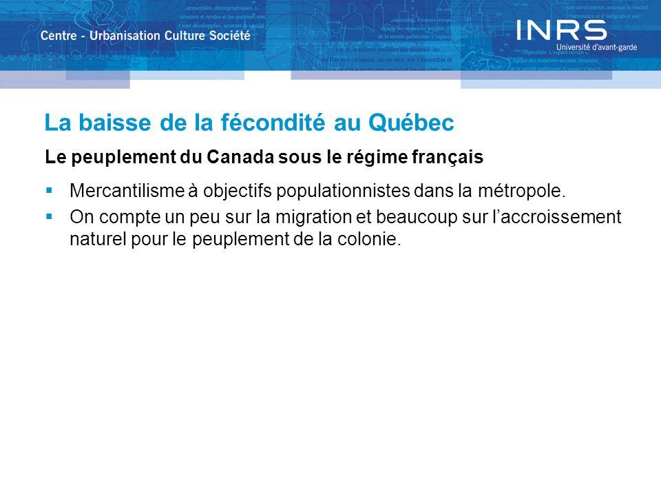 La baisse de la fécondité au Québec Le peuplement du Canada sous le régime français Mercantilisme à objectifs populationnistes dans la métropole. On c