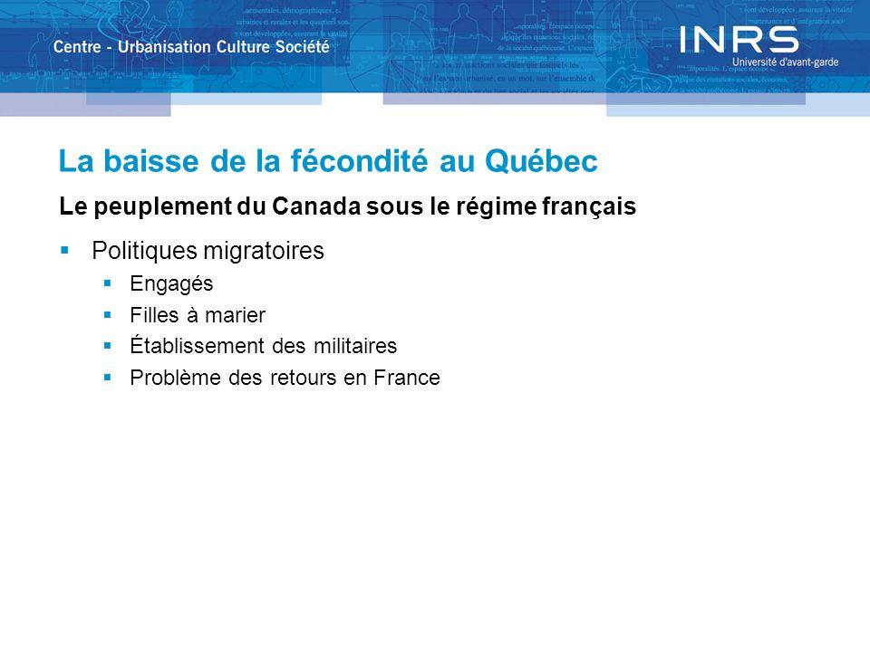 La baisse de la fécondité au Québec Le peuplement du Canada sous le régime français Politiques migratoires Engagés Filles à marier Établissement des militaires Problème des retours en France