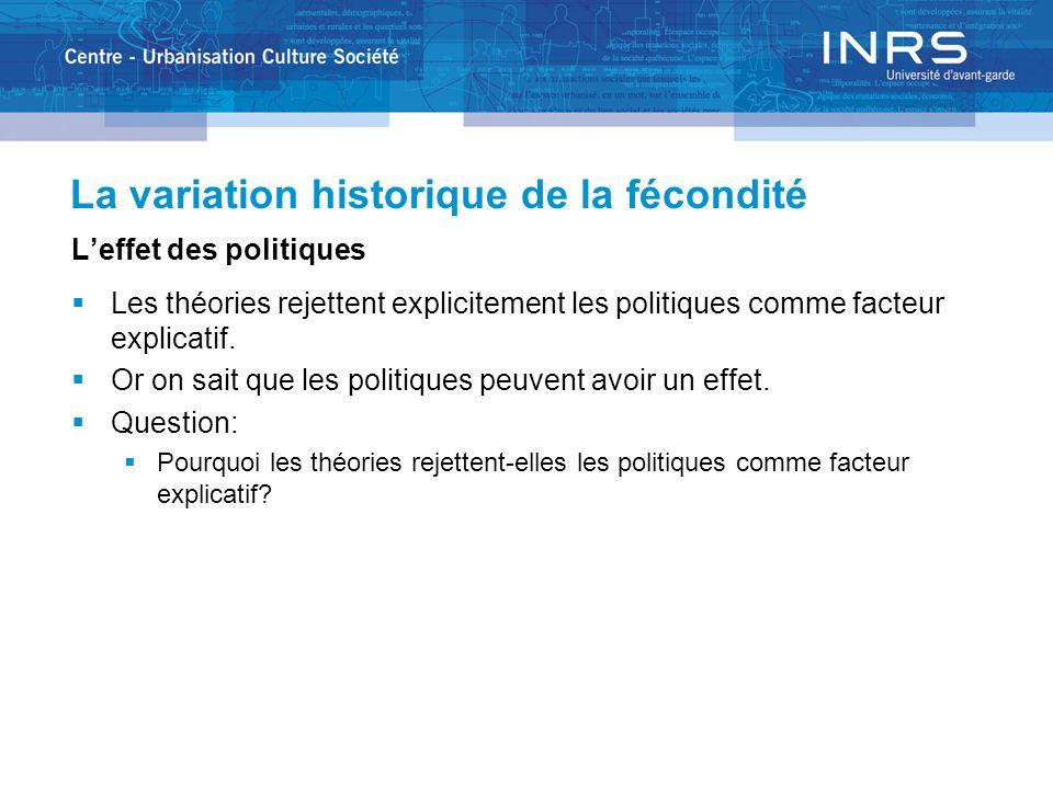 La variation historique de la fécondité Leffet des politiques Les théories rejettent explicitement les politiques comme facteur explicatif. Or on sait