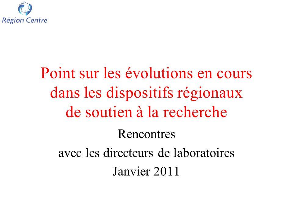 Point sur les évolutions en cours dans les dispositifs régionaux de soutien à la recherche Rencontres avec les directeurs de laboratoires Janvier 2011