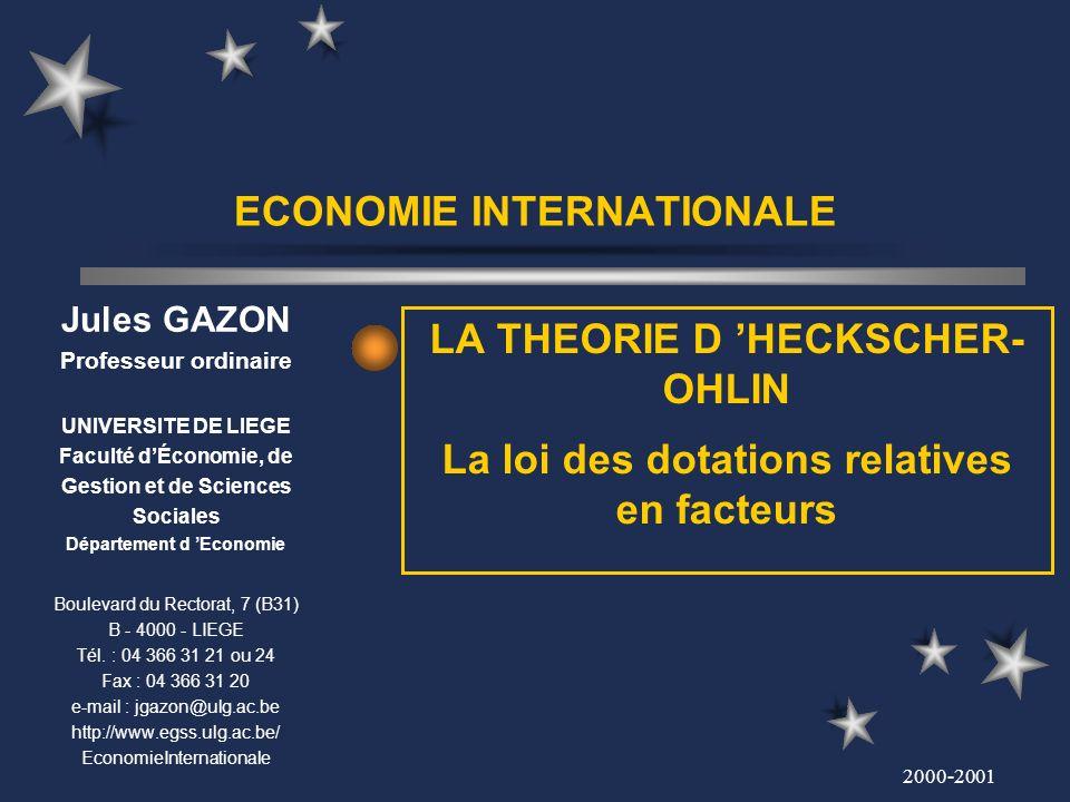 2000-2001 ECONOMIE INTERNATIONALE LA THEORIE D HECKSCHER- OHLIN La loi des dotations relatives en facteurs Jules GAZON Professeur ordinaire UNIVERSITE