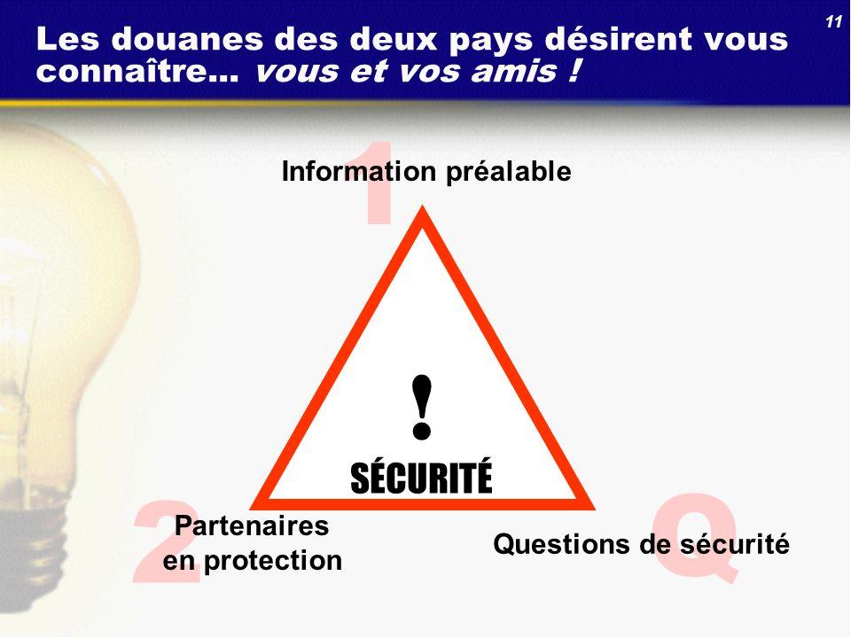 11 Q 2 1 Les douanes des deux pays désirent vous connaître... vous et vos amis ! Partenaires en protection Questions de sécurité Information préalable