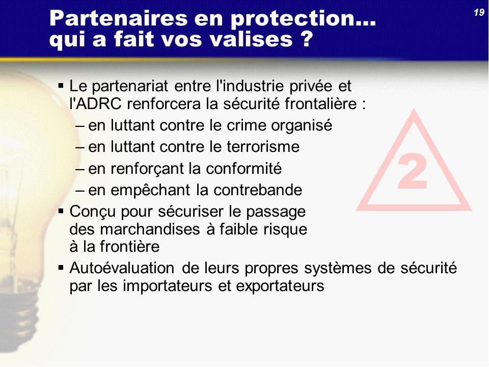 19 Le partenariat entre l'industrie privée et l'ADRC renforcera la sécurité frontalière : –en luttant contre le crime organisé –en luttant contre le t