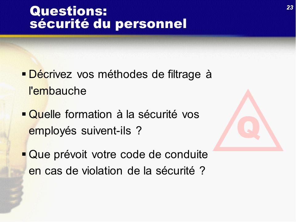 23 Questions: sécurité du personnel Décrivez vos méthodes de filtrage à l'embauche Quelle formation à la sécurité vos employés suivent-ils ? Que prévo