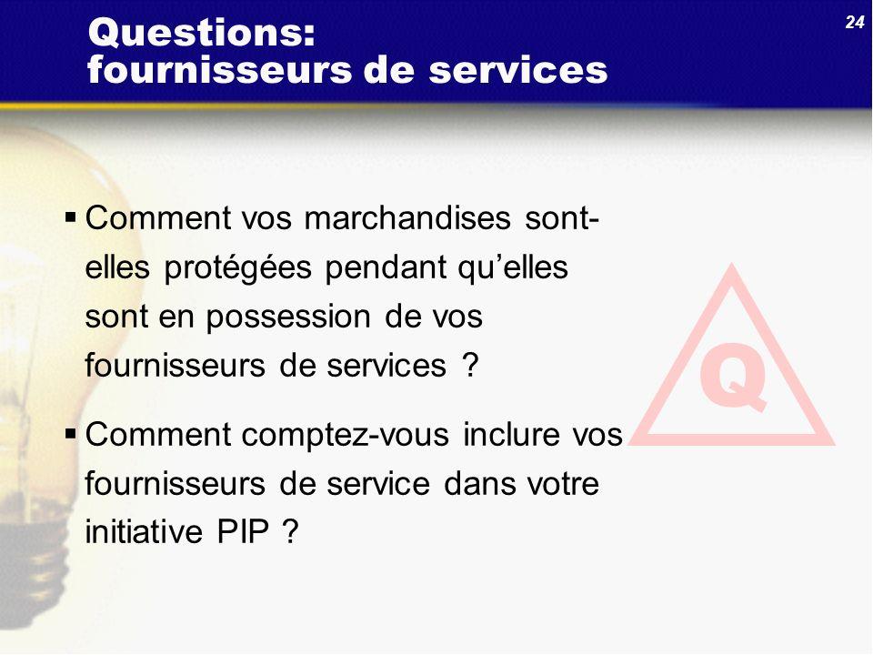 24 Questions: fournisseurs de services Comment vos marchandises sont- elles protégées pendant quelles sont en possession de vos fournisseurs de servic
