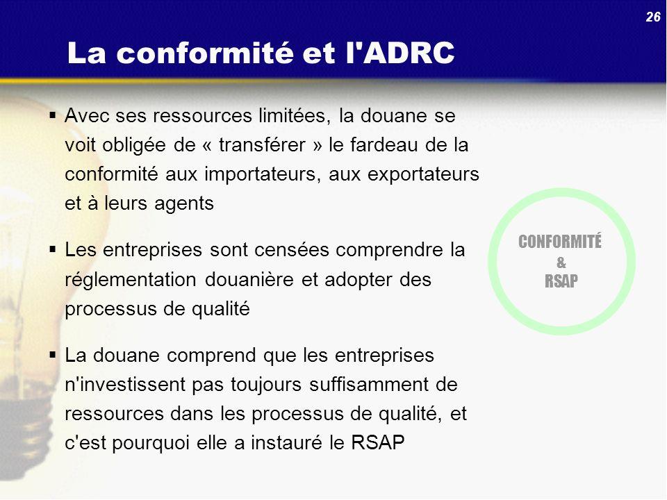 26 La conformité et l'ADRC Avec ses ressources limitées, la douane se voit obligée de « transférer » le fardeau de la conformité aux importateurs, aux