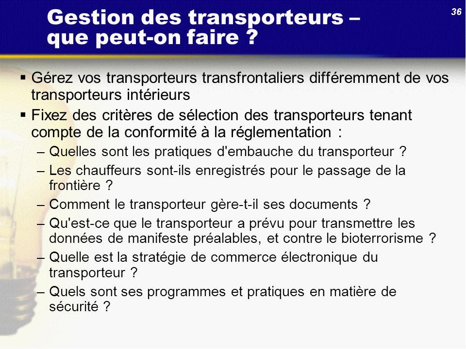 36 Gestion des transporteurs – que peut-on faire ? Gérez vos transporteurs transfrontaliers différemment de vos transporteurs intérieurs Fixez des cri