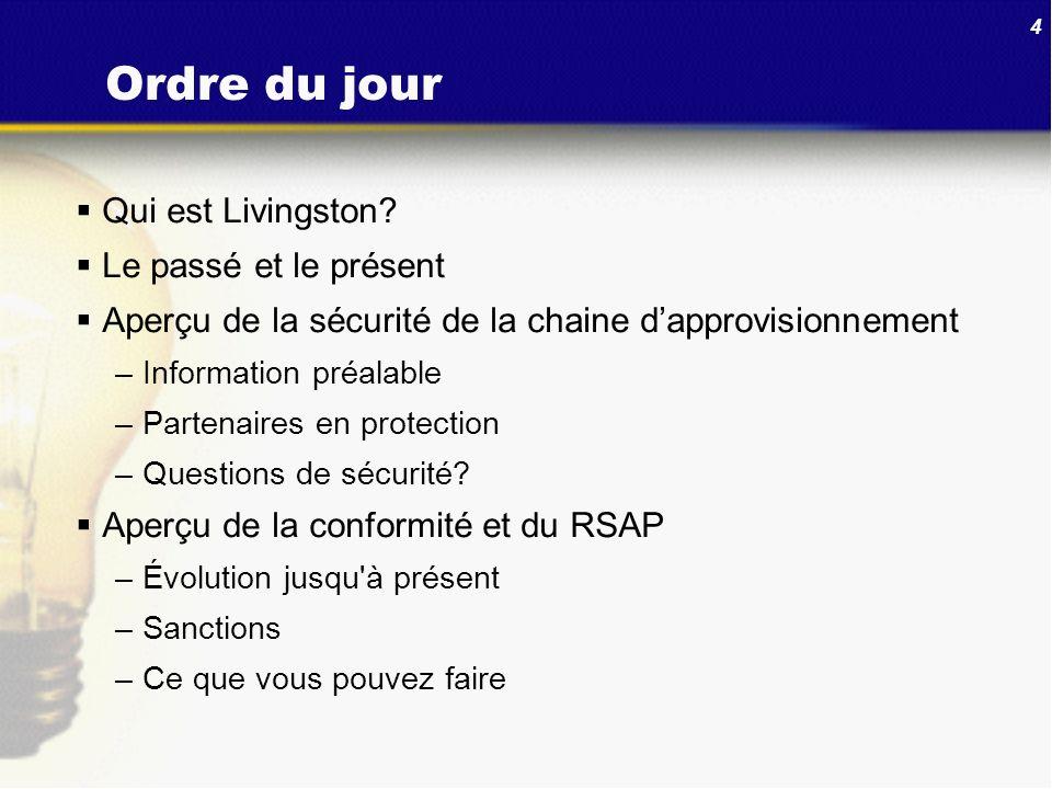 4 Ordre du jour Qui est Livingston? Le passé et le présent Aperçu de la sécurité de la chaine dapprovisionnement –Information préalable –Partenaires e