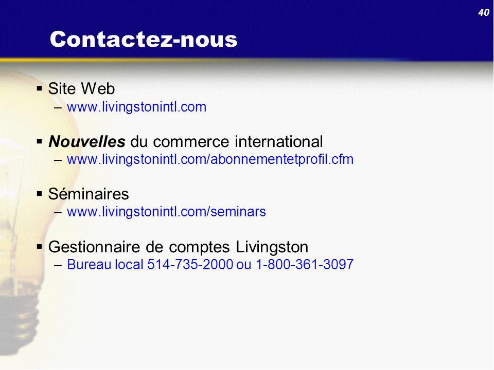 40 Contactez-nous Site Web –www.livingstonintl.com Nouvelles du commerce international –www.livingstonintl.com/abonnementetprofil.cfm Séminaires –www.