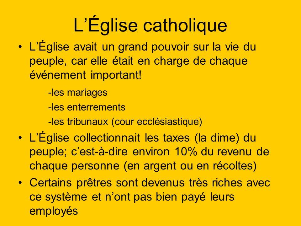 LÉglise catholique LÉglise avait un grand pouvoir sur la vie du peuple, car elle était en charge de chaque événement important.