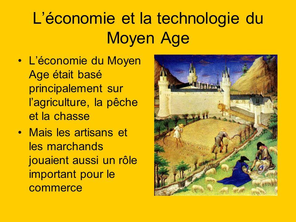 Léconomie et la technologie du Moyen Age Léconomie du Moyen Age était basé principalement sur lagriculture, la pêche et la chasse Mais les artisans et les marchands jouaient aussi un rôle important pour le commerce