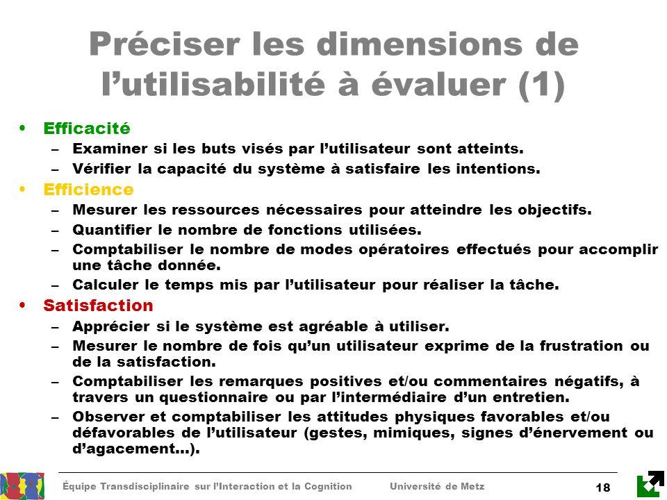 Équipe Transdisciplinaire sur lInteraction et la Cognition Université de Metz 18 Préciser les dimensions de lutilisabilité à évaluer (1) Efficacité –E