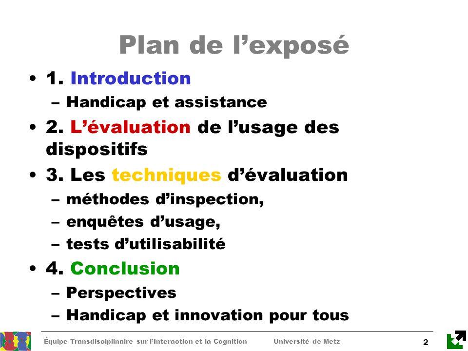 Équipe Transdisciplinaire sur lInteraction et la Cognition Université de Metz 2 Plan de lexposé 1. Introduction –Handicap et assistance 2. Lévaluation