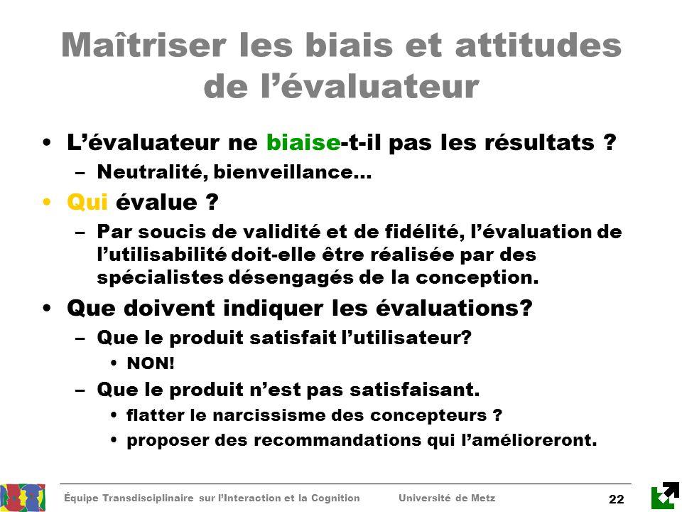 Équipe Transdisciplinaire sur lInteraction et la Cognition Université de Metz 22 Maîtriser les biais et attitudes de lévaluateur Lévaluateur ne biaise