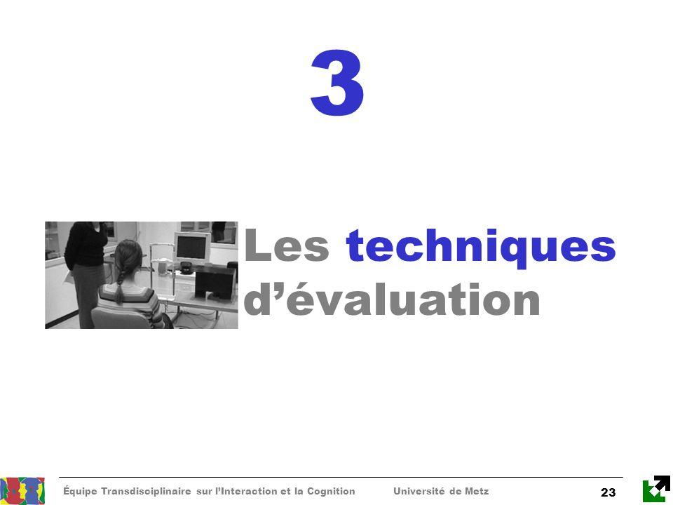 Équipe Transdisciplinaire sur lInteraction et la Cognition Université de Metz 23 3 Les techniques dévaluation