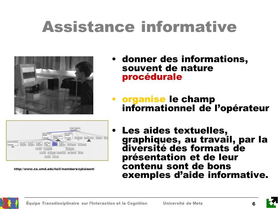Équipe Transdisciplinaire sur lInteraction et la Cognition Université de Metz 7 Assistance collaborative collaboration entre un agent dassistance, humain ou technique, et un utilisateur disposant de ressources limitées.