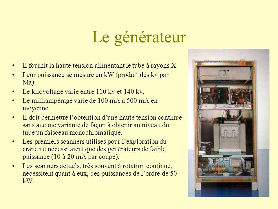 Le générateur Il fournit la haute tension alimentant le tube à rayons X.